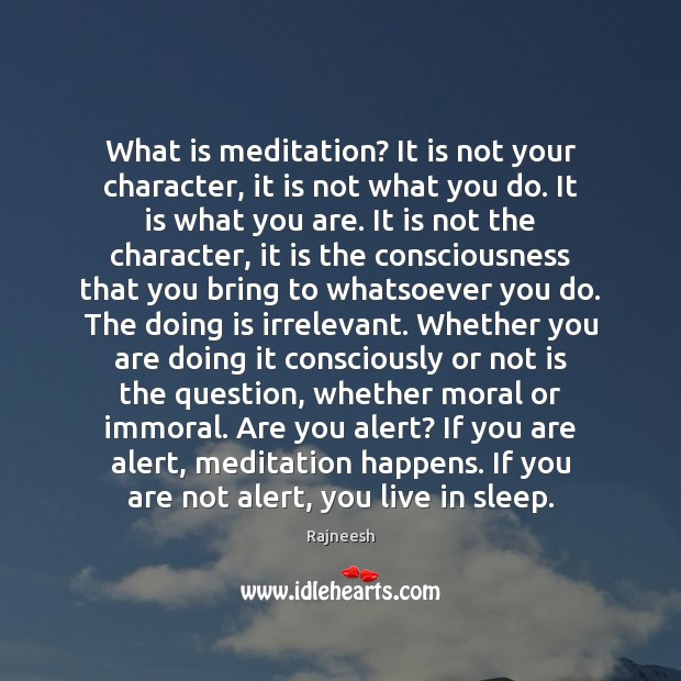 Image, What is meditation? It is not your character, it is not what