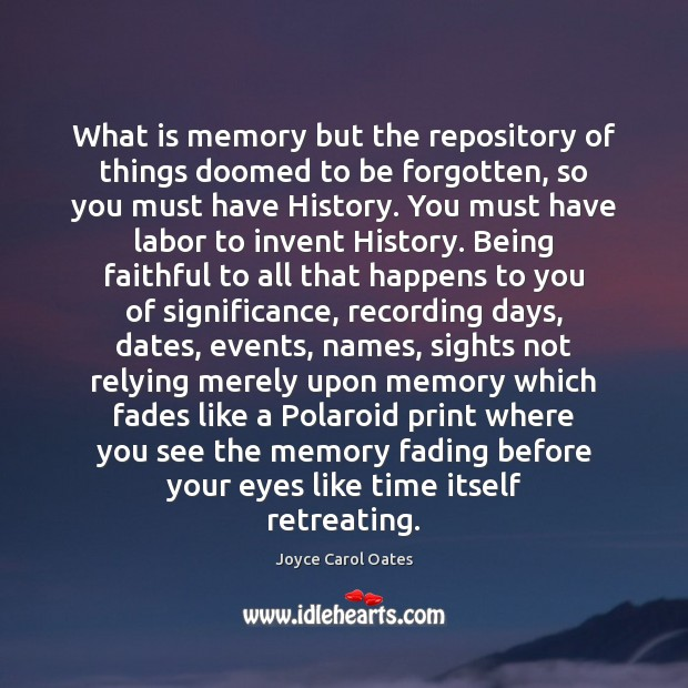 What is memory but the repository of things doomed to be forgotten, Joyce Carol Oates Picture Quote