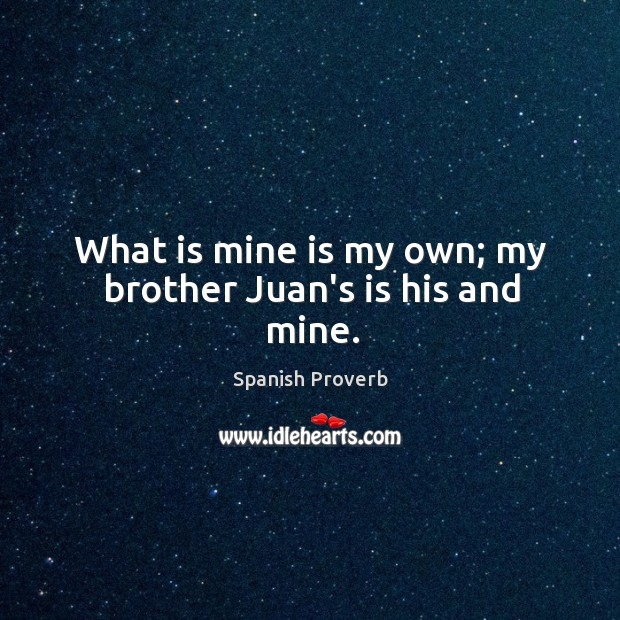 Image, What is mine is my own; my brother juan's is his and mine.