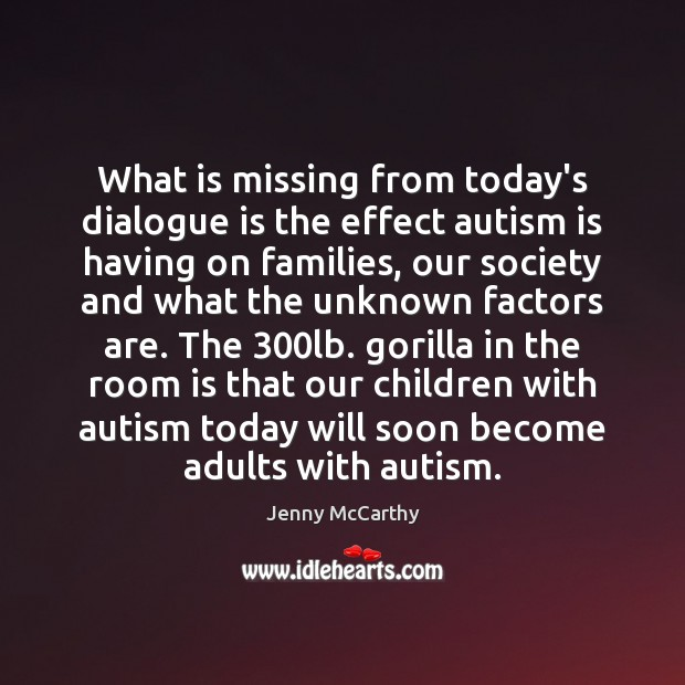 What is missing from today's dialogue is the effect autism is having Image