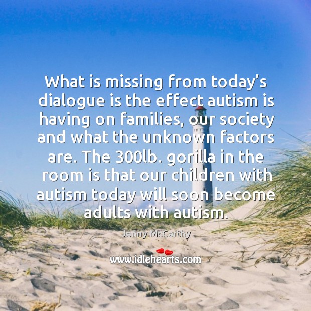 Image, What is missing from today's dialogue is the effect autism is having on families, our society and