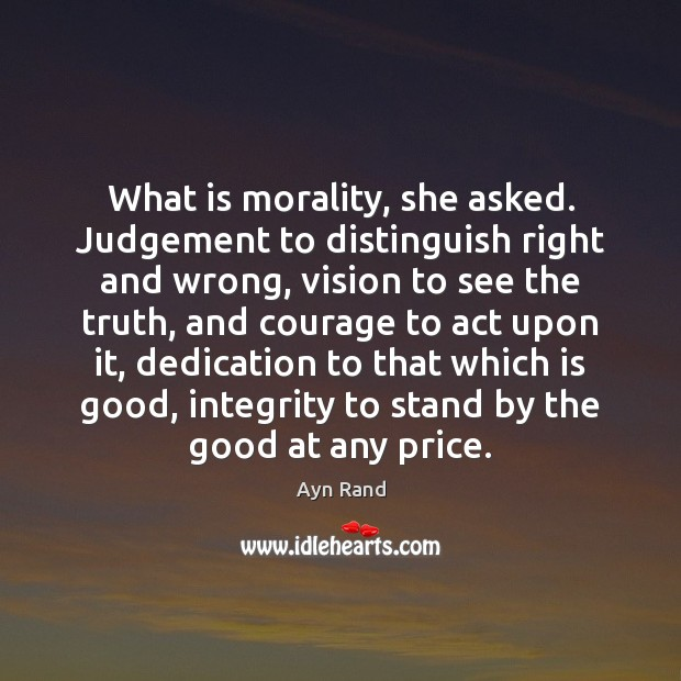 What is morality, she asked. Judgement to distinguish right and wrong, vision Ayn Rand Picture Quote