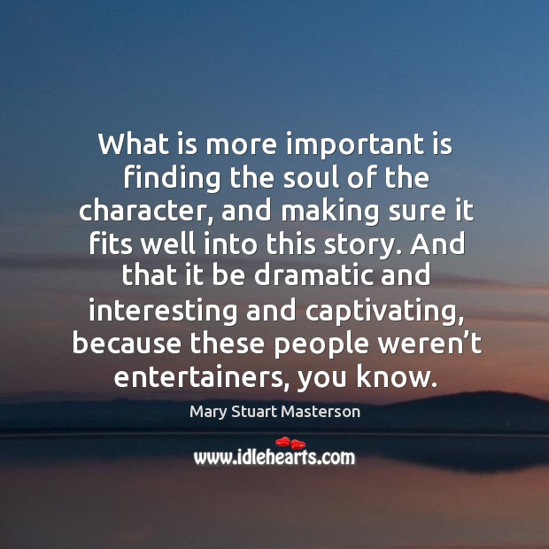 What is more important is finding the soul of the character, and making sure it fits well into this story. Image