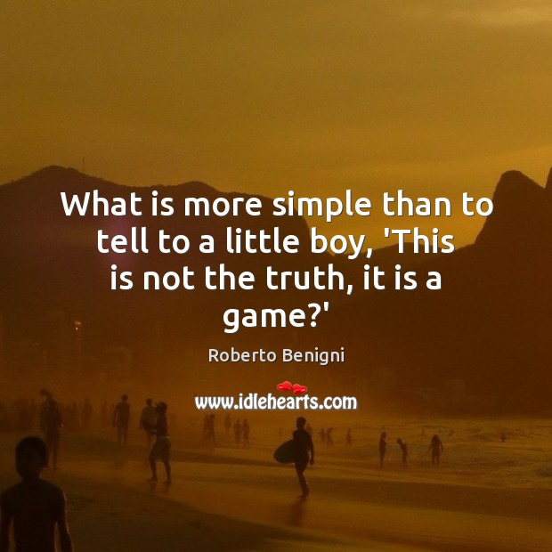 Image, What is more simple than to tell to a little boy, 'This is not the truth, it is a game?'