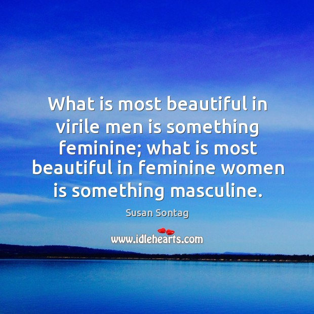 What is most beautiful in virile men is something feminine; Image