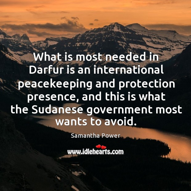 Image, What is most needed in Darfur is an international peacekeeping and protection