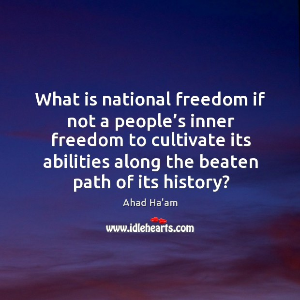 Image, What is national freedom if not a people's inner freedom to