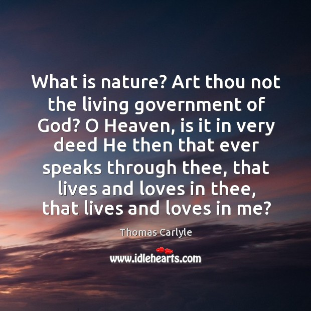 What is nature? Art thou not the living government of God? O Image