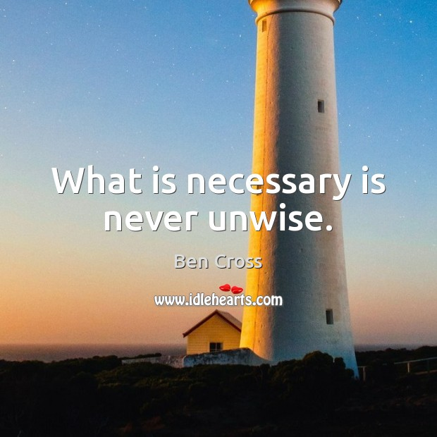 What is necessary is never unwise. Image