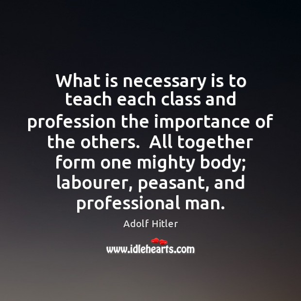 What is necessary is to teach each class and profession the importance Image