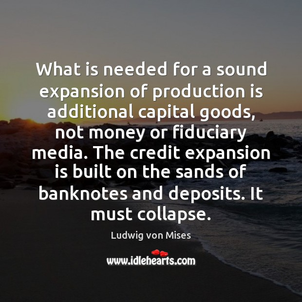 What is needed for a sound expansion of production is additional capital Image
