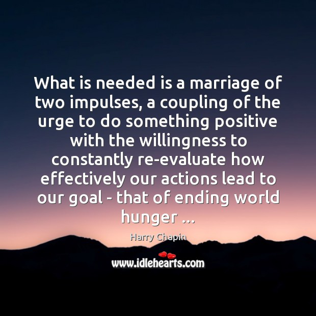 What is needed is a marriage of two impulses, a coupling of Harry Chapin Picture Quote