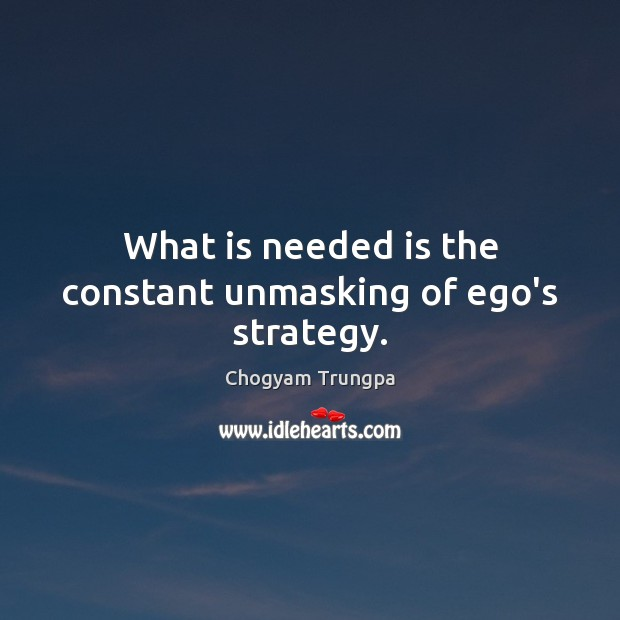 Image, What is needed is the constant unmasking of ego's strategy.