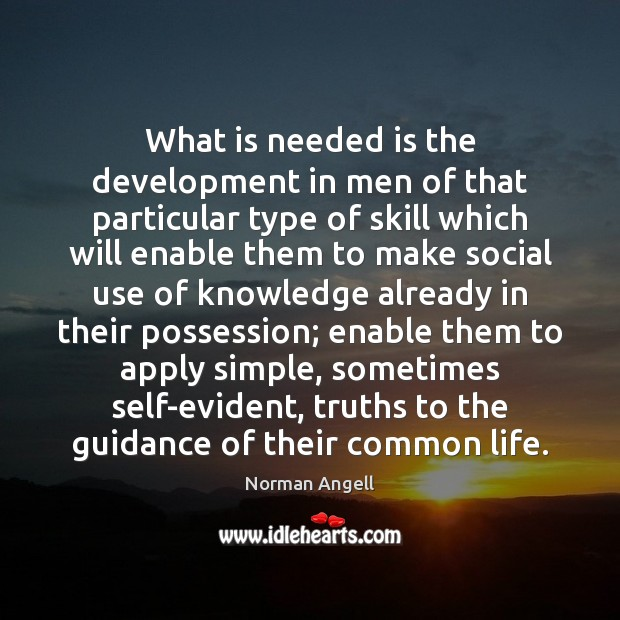 What is needed is the development in men of that particular type Skill Development Quotes Image