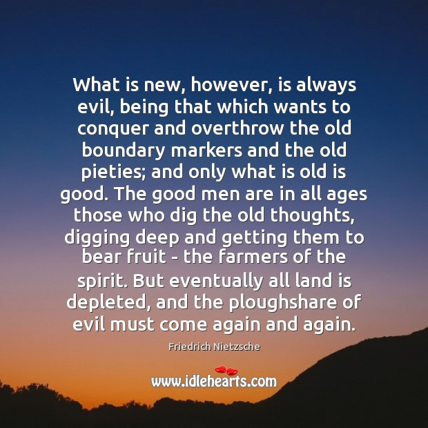 What is new, however, is always evil, being that which wants to Image