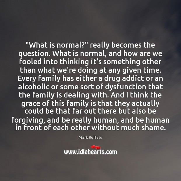 """What is normal?"" really becomes the question. What is normal, and how Mark Ruffalo Picture Quote"