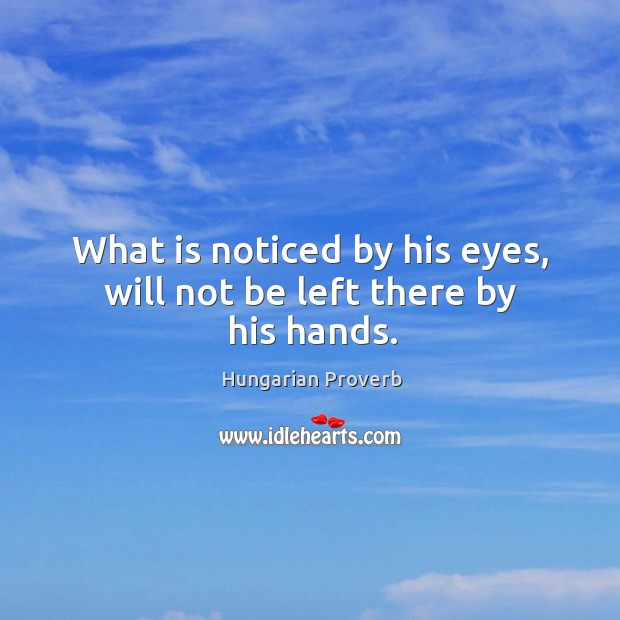 Image, What is noticed by his eyes, will not be left there by his hands.