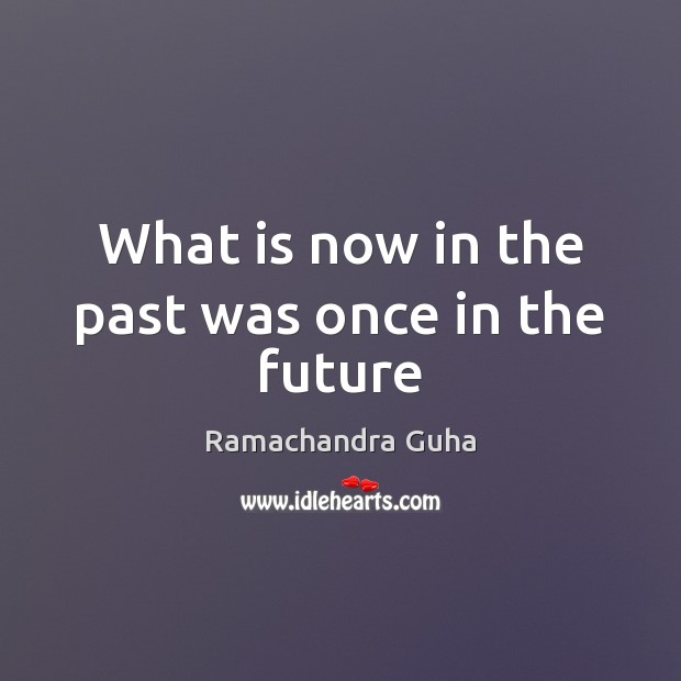What is now in the past was once in the future Future Quotes Image