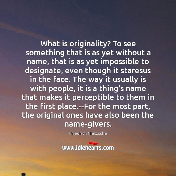 What is originality? To see something that is as yet without a Image