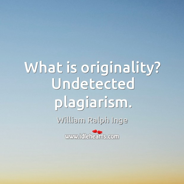 What is originality? undetected plagiarism. Image