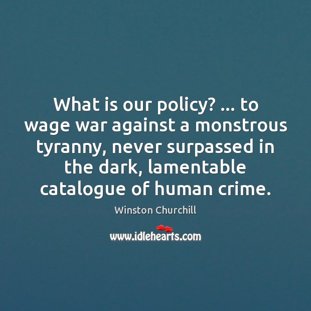 Image, What is our policy? … to wage war against a monstrous tyranny, never