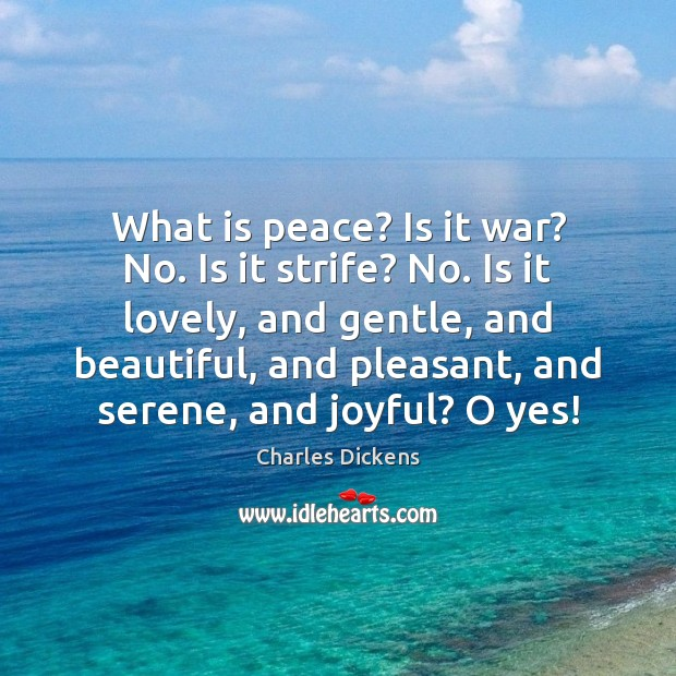 Image, What is peace? Is it war? No. Is it strife? No. Is