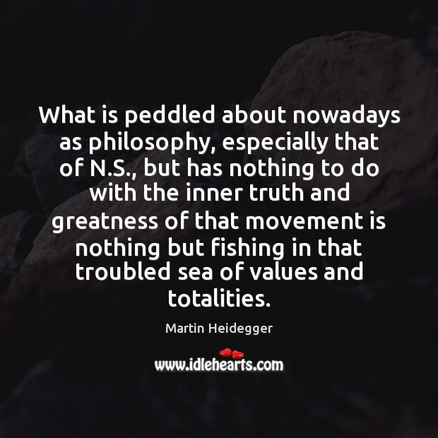 What is peddled about nowadays as philosophy, especially that of N.S., Image