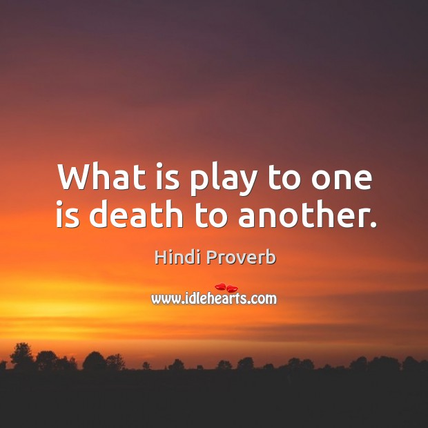 What is play to one is death to another. Hindi Proverbs Image