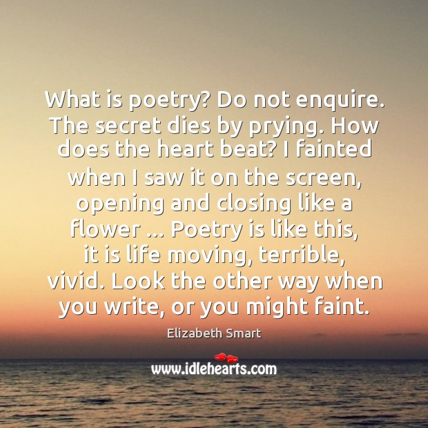 What is poetry? Do not enquire. The secret dies by prying. How Poetry Quotes Image