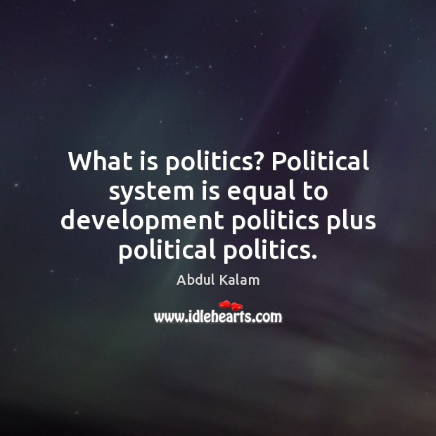 What is politics? Political system is equal to development politics plus political Image
