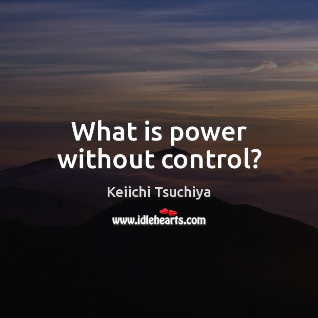 What is power without control? Image