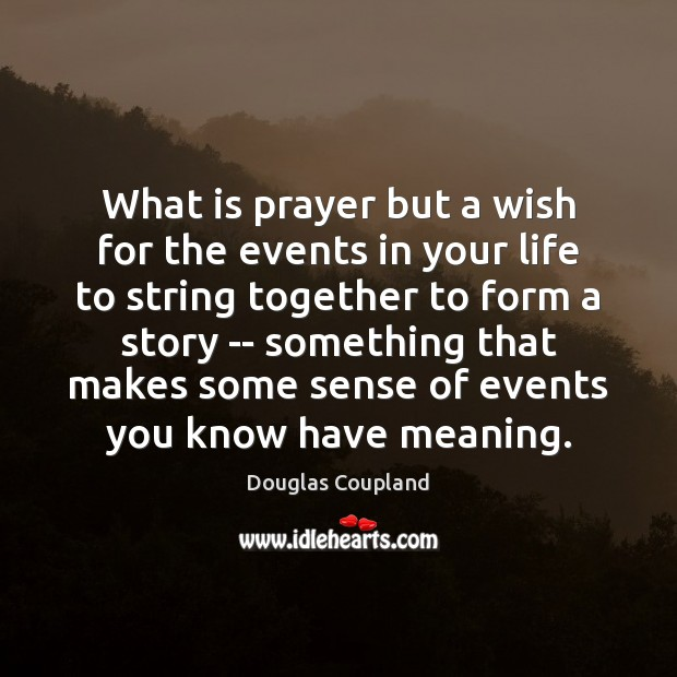 Image, What is prayer but a wish for the events in your life