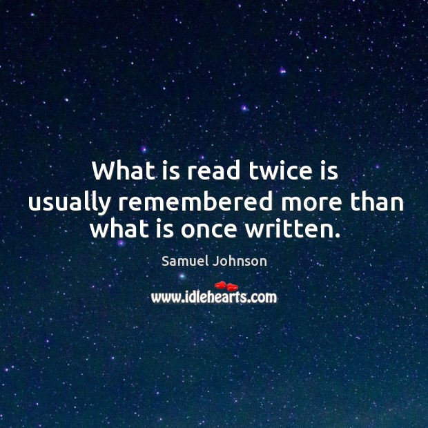 What is read twice is usually remembered more than what is once written. Image