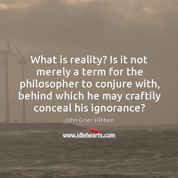 What is reality? Is it not merely a term for the philosopher Image