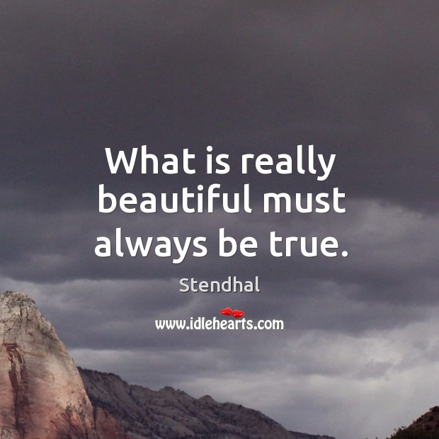 Image, What is really beautiful must always be true.