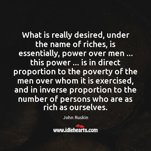 Image, What is really desired, under the name of riches, is essentially, power