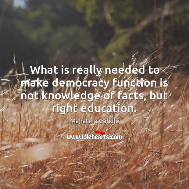 What is really needed to make democracy function is not knowledge of Image