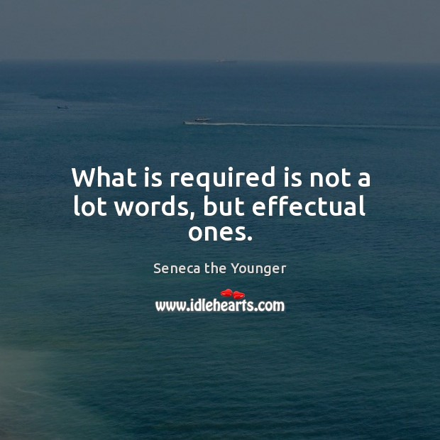 Image, What is required is not a lot words, but effectual ones.