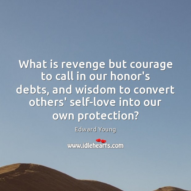 What is revenge but courage to call in our honor's debts, and Image