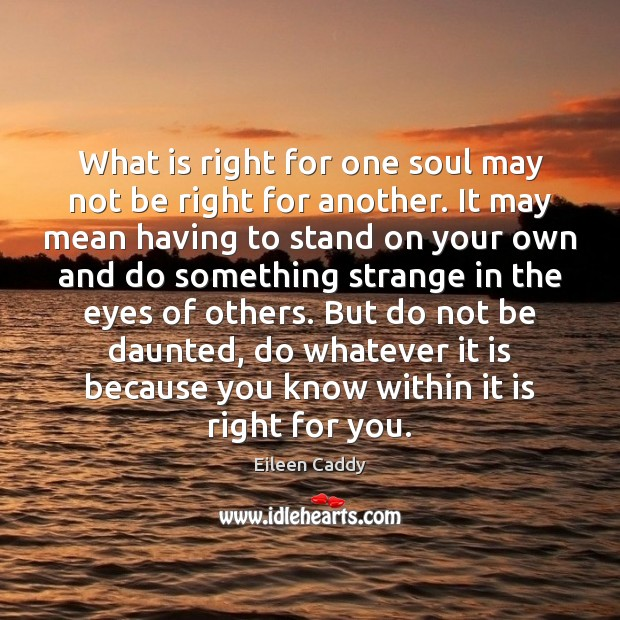 What is right for one soul may not be right for another. Image