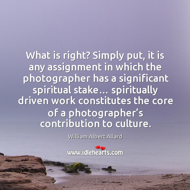 What is right? simply put, it is any assignment in which the photographer has a significant spiritual stake… Image