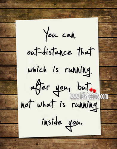 Image, You cannot out-distance what is running inside you