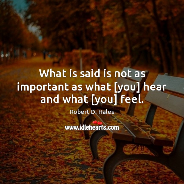 What is said is not as important as what [you] hear and what [you] feel. Image