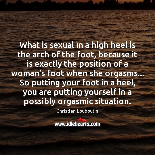What is sexual in a high heel is the arch of the Image