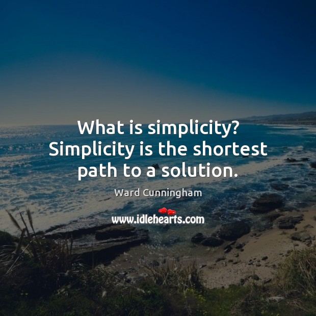 What is simplicity? Simplicity is the shortest path to a solution. Image