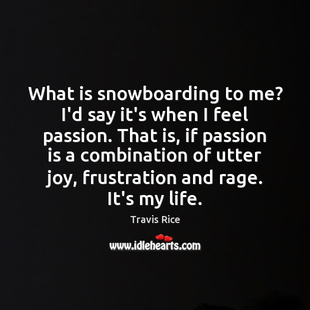What is snowboarding to me? I'd say it's when I feel passion. Image