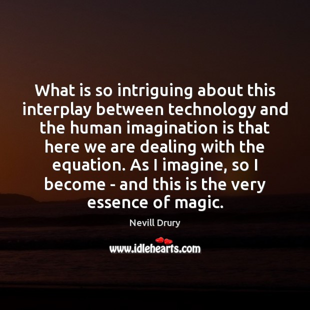 What is so intriguing about this interplay between technology and the human Imagination Quotes Image