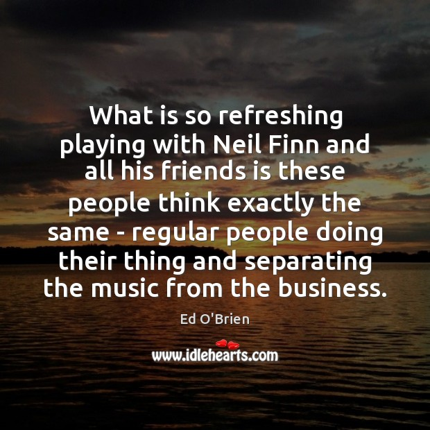 Image, What is so refreshing playing with Neil Finn and all his friends