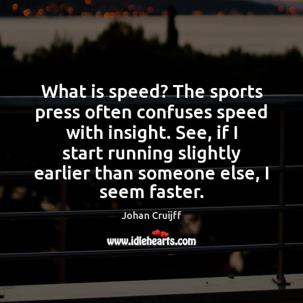 Image about What is speed? The sports press often confuses speed with insight. See,