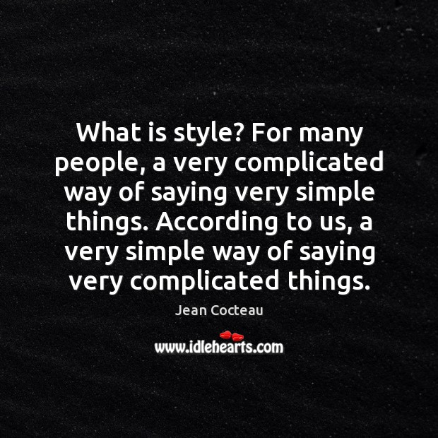 What is style? For many people, a very complicated way of saying Jean Cocteau Picture Quote